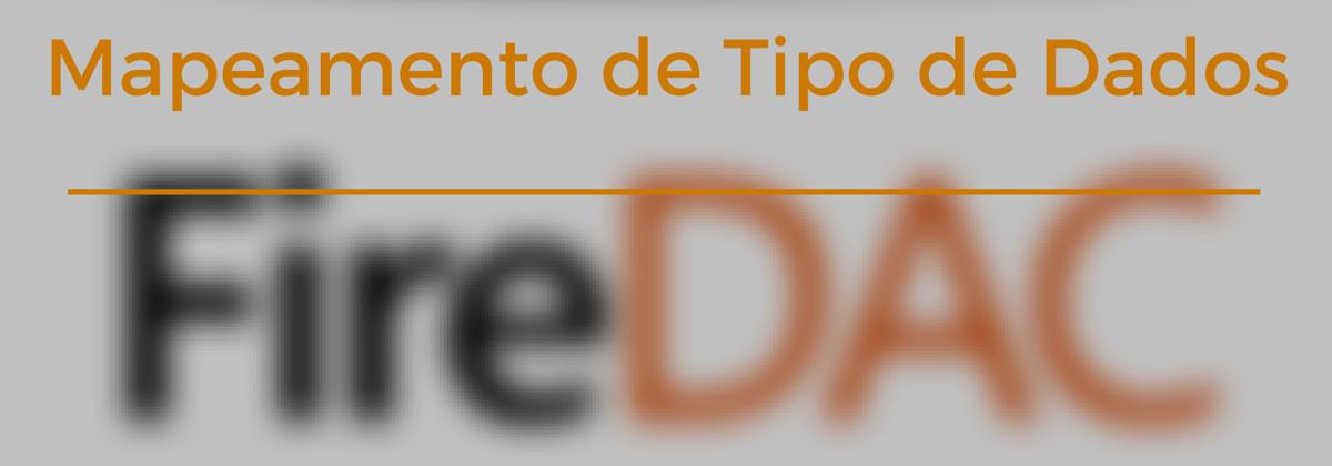 Mapeamento de Tipo de Dados com FireDAC